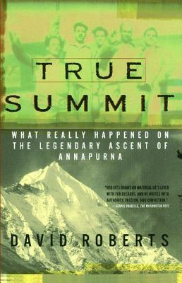 True Summit: What Really Happened on the Legendary Ascent of Annapurna - Roberts, David