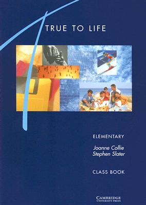 True to Life Elementary Class book: English for Adult Learners - Collie, Joanne, and Slater, Stephen