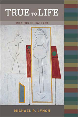 True to Life: Why Truth Matters - Lynch, Michael P