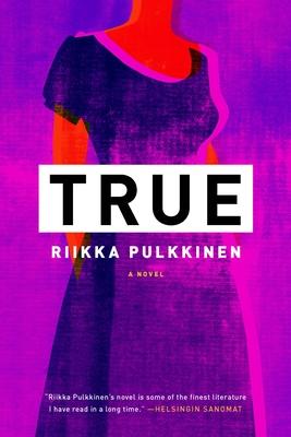 True - Pulkkinen, Riikka
