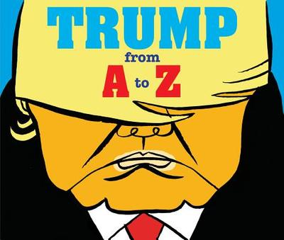 Trump: From A to Z - Bourhis, Herve, and Dinsmore, Jacqueline (Translated by)