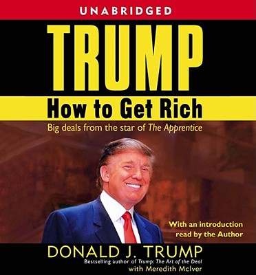 Trump: How to Get Rich: How to Get Rich - Trump, Donald J (Illustrator), and Bostwick, Barry (Read by), and McIver, Meredith