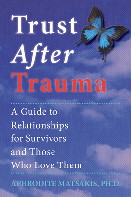 Trust After Trauma: A Guide to Relationships for Survivors and Those Who Love Them - Matsakis, Aphrodite T, PhD