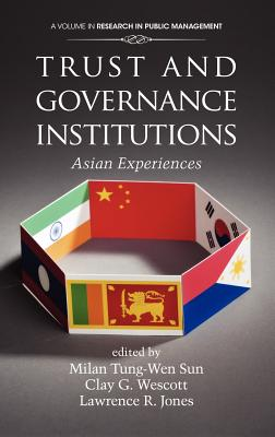 Trust and Governance Institutions: Asian Experiences (Hc) - Sun, Milan Tung (Editor), and Wescott, Clay G (Editor), and Jones, Lawrence R (Editor)