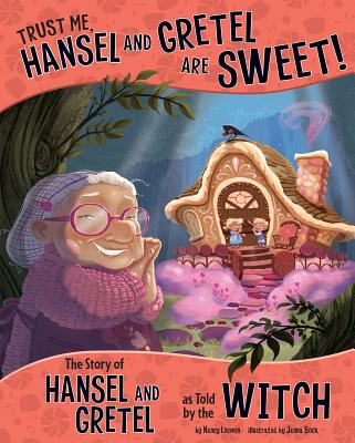 Trust Me, Hansel and Gretel Are Sweet!: The Story of Hansel and Gretel as Told by the Witch - Loewen, Nancy