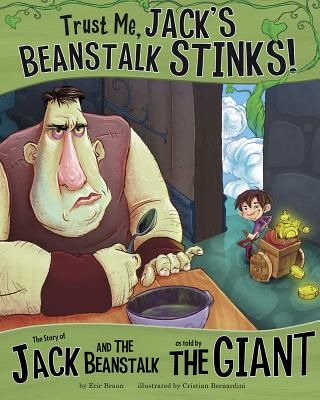 Trust Me, Jack's Beanstalk Stinks!: The Story of Jack and the Beanstalk as Told by the Giant - Braun, ,Eric