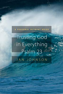 Trusting God for Everything: Psalm 23: A Personal Retreat Guide - Johnson, Jan