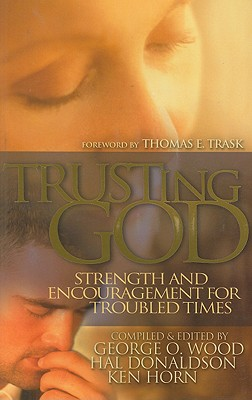 Trusting God: Strength and Encouragement for Troubled Times - Wood, George O (Editor), and Donaldson, Hal (Editor), and Horn, Ken (Editor)