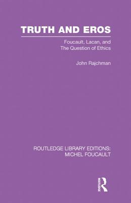 Truth and Eros: Foucault, Lacan and the question of ethics. - Rajchman, John