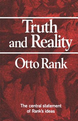 Truth and Reality - Rank, Otto, Professor