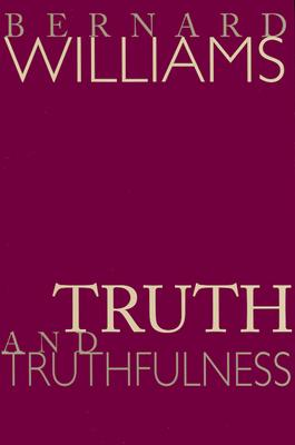 Truth and Truthfulness: An Essay in Genealogy - Williams, Bernard