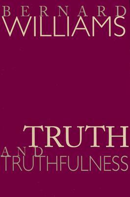 Truth and Truthfulness: An Essay in Genealogy - Williams, Bernard