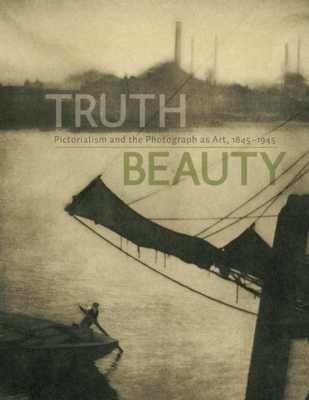 Truth Beauty: Pictorialism and the Photograph as Art, 1845-1945 - Nordstrom, Alison, and Padon, Thomas (Editor), and Ackerman, J Luca (Text by)
