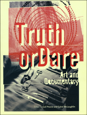 Truth or Dare: Art or Documentary - Pearce, Gail (Editor)
