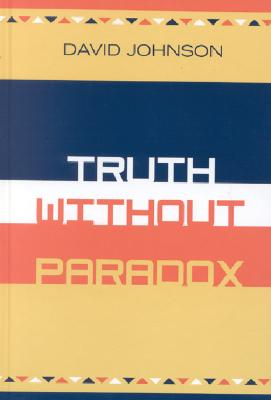 Truth Without Paradox - Johnson, David
