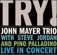 Try! John Mayer Trio Live in Concert - John Mayer Trio