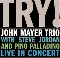 Try! John Mayer Trio Live in Concert - John Mayer Trio
