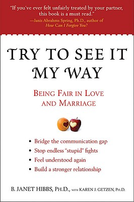 Try to See It My Way: Being Fair in Love and Marriage - Hibbs, B Janet, Dr., and Getzen, Karen J