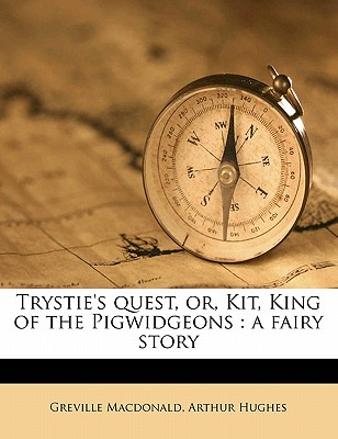 Trystie's Quest, Or, Kit, King of the Pigwidgeons: A Fairy Story - MacDonald, Greville