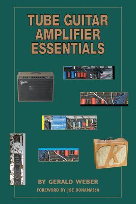 Tube Guitar Amplifier Essentials - Weber, Gerald, and Bonamassa, Joe (Foreword by)