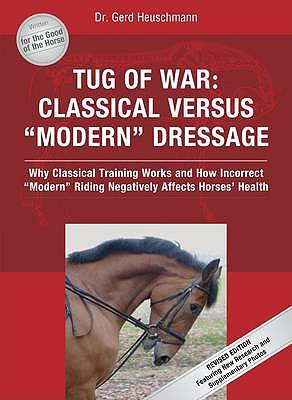 """Tug of War: Classical Versus """"Modern"""" Dressage - Heuschmann, Gerd"""