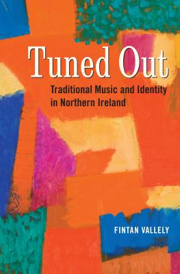 Tuned Out: Traditional Music and Identity in Northern Ireland - Vallelly, Fintan