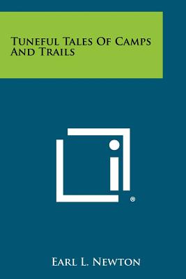 Tuneful Tales of Camps and Trails - Newton, Earl L