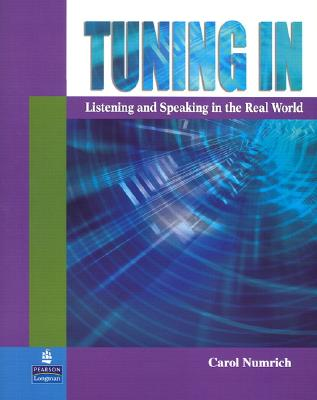 Tuning in: Listening and Speaking in the Real World - Numrich, Carol