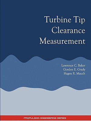 Turbine Tip Clearance Measurement - Propulsion Engineering Series - Baker, Lawrence C, and Grady, Gordon E, and Mauch, Hagen R