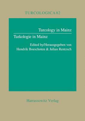Turcology in Mainz /Turkologie in Mainz - Boeschoten, Hendrik (Editor), and Rentzsch, Julian (Editor)