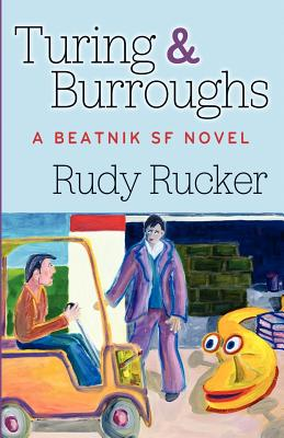 Turing & Burroughs: A Beatnik SF Novel - Rucker, Rudy
