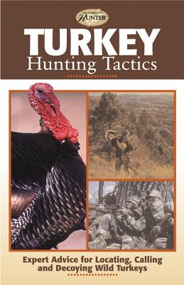 Turkey Hunting Tactics: Expert Advice for Locating, Calling and Decoying Wild Turkeys - Clancy, Gary