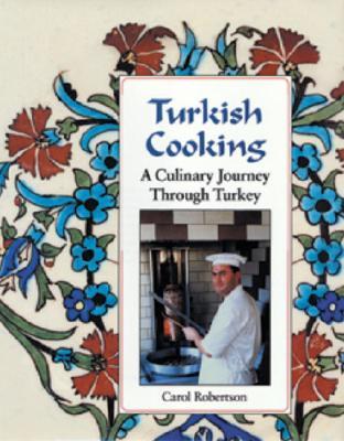 Turkish Cooking: A Culinary Journey Through Turkey - Robertson, Carol, and Robertson, David (Photographer)