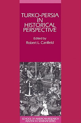 Turko-Persia in Historical Perspective - Canfield, Robert L (Editor)