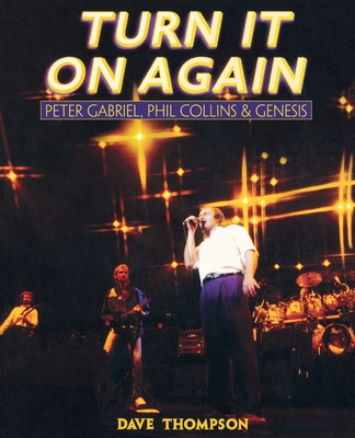 Turn It on Again: Peter Gabriel, Phil Collins and Genesis - Thompson, Dave