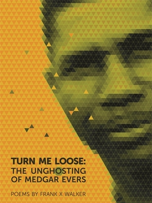 Turn Me Loose: The Unghosting of Medgar Evers - Walker, Frank X