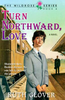 Turn Northward, Love: Book 4 - Glover, Ruth