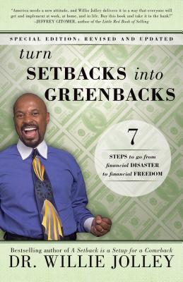 Turn Setbacks Into Greenbacks: 7 Steps to Go from Financial Disaster to Financial Freedom - Jolley, Willie