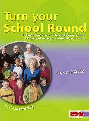 Turn Your School Round: Circle-time Approach to the Development of Self-esteem and Positive Behaviour in the Primary Staffroom, Classroom and Playground - Mosley, Jenny
