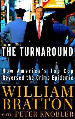 Turnaround: How America's Top Cop Reversed the Crime Epidemic - Bratton, William, and Knobler, Peter