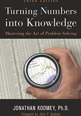 Turning Numbers Into Knowledge: Mastering the Art of Problem Solving - Koomey, Jonathan Garo, and Holdren, John P (Foreword by)