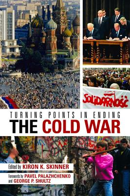 Turning Points in Ending the Cold War - Skinner, Kiron K, Ph.D. (Editor), and Palazhchenko, Pavel (Foreword by), and Shultz, George P (Foreword by)