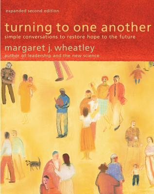 Turning to One Another: Simple Conversations to Restore Hope to the Future - Wheatley, Margaret J