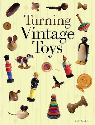 Turning Vintage Toys - Reid, Chris
