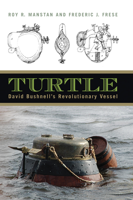 Turtle: David Bushnell's Revolutionary Vessel - Manstan, Roy R., and Frese, Frederic J.