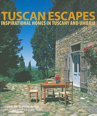 Tuscan Escapes: Inspirational Homes in Tuscany and Umbria - Clifton-Mogg, Caroline, and Tubbs, Chris (Photographer)