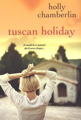Tuscan Holiday - Chamberlin, Holly