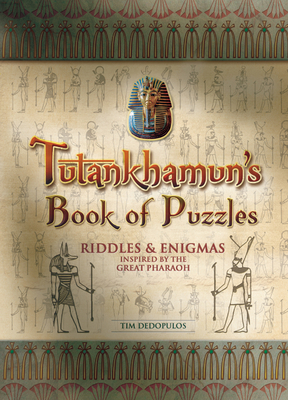 Tutankhamun's Book of Puzzles: Riddles and Enigmas Inspired by the Great Pharaoh - Dedopulos, Tim