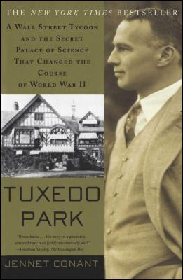 Tuxedo Park: A Wall Street Tycoon and the Secret Palace of Science That Changed the Course of World War II - Conant, Jennet