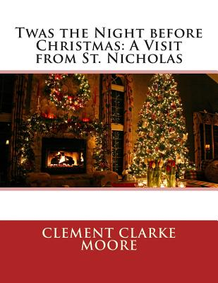 Twas the Night Before Christmas: A Visit from St. Nicholas - Moore, Clement Clarke